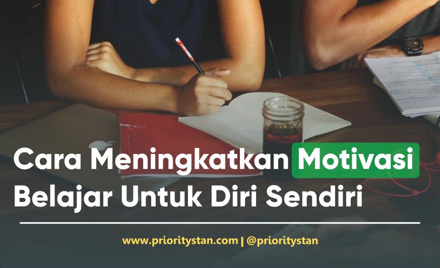 Cara Meningkatkan Motivasi Belajar Untuk Diri Sendiri